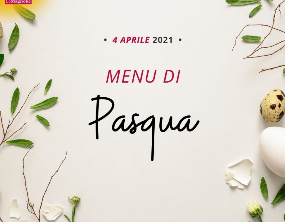 pasqua 2021 ristorante le magnolie
